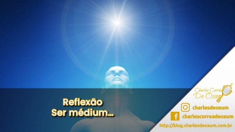 Reflexão – Ser médium…