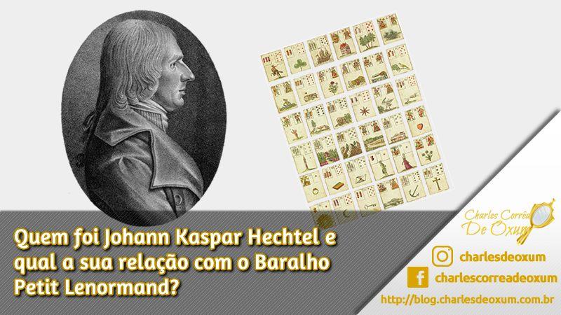Quem foi Johann Kaspar Hechtel e qual a sua relação com o Baralho Petit Lenormand?