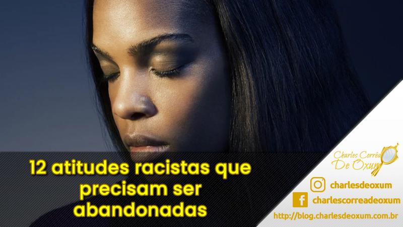 12 atitudes racistas que precisam ser abandonadas - Charles Corrêa D' Oxum
