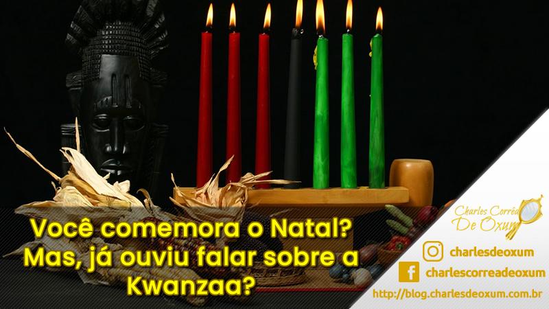 Você comemora o Natal? Mas, já ouviu falar sobre a Kwanzaa? - Charles Corrêa D' Oxum