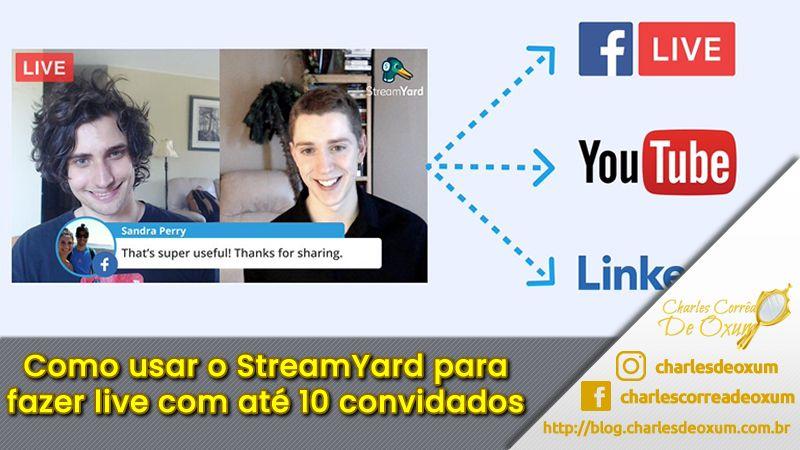 Como usar o StreamYard para fazer live EM REDES SOCIAIS SIMULTANEAS com até 10 convidados - Charles Corrêa D' Oxum