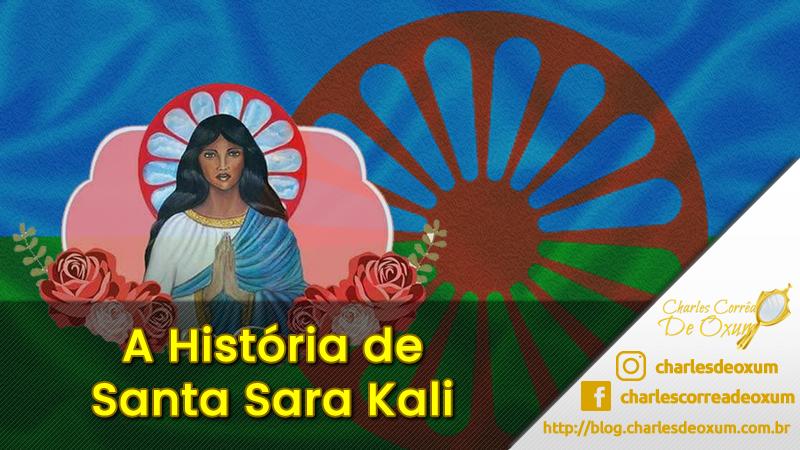 A História de Santa Sara Kali - Padroeira dos Ciganos - Charles Corrêa D' Oxum
